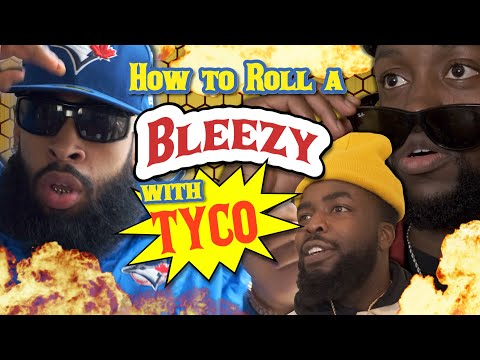 How to Roll a Perfect Bleezy with Tyco