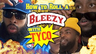 How to Roll a Perfect Bleezy with Tyco (Comedy Sketch)