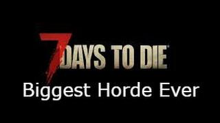 Biggest Horde Ever - 7 Days To Die