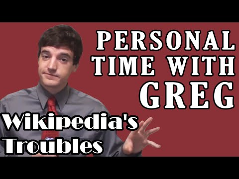 Personal Time With Greg: Wikipedia's Troubles