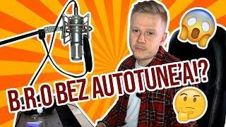 B.R.O BEZ AUTOTUNE'A!? 😱