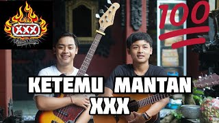 XXX - Ketemu Mantan ( Bisma & Angga Cover)