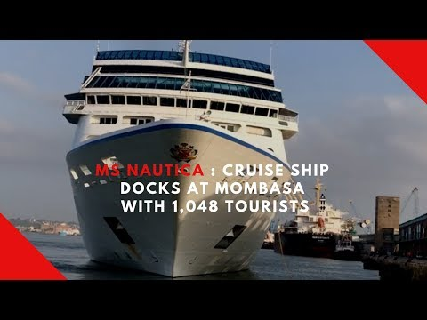 MS Nautica   Cruise Ship Docks at Mombasa With 1,048 Tourists