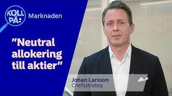 Koll på: Marknaden med chefsstrateg Johan Larsson | Nordea Sverige