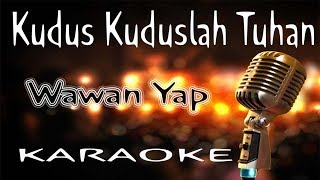 Download Lagu Kudus Kuduslah Tuhan - Wawan Yap  ( KARAOKE HQ Audio ) mp3