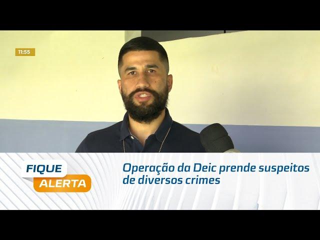 Operação da Deic prende suspeitos de diversos crimes em Alagoas