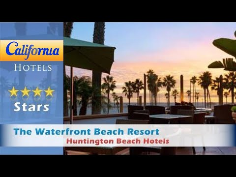 The Waterfront Beach Resort, A Hilton Hotel, Huntington Beach Hotels - California