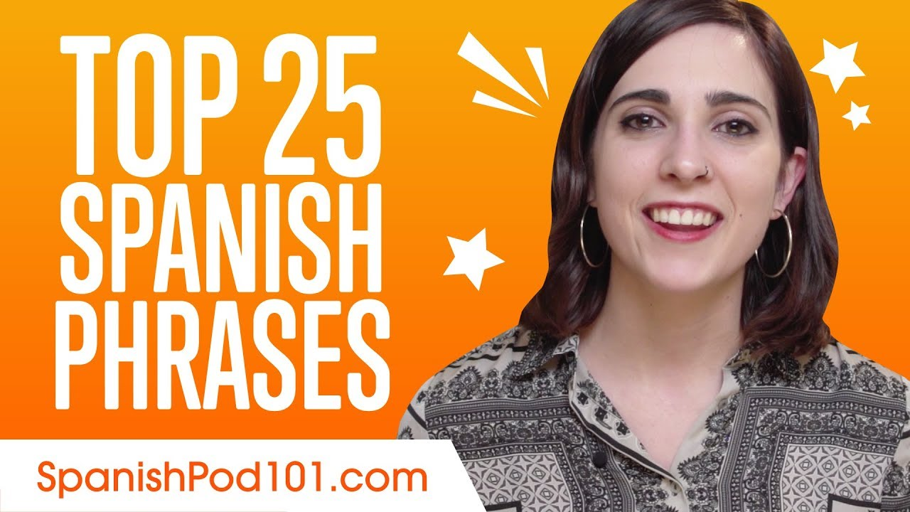 Learn The Top 25 Must Know Spanish Phrases Youtube