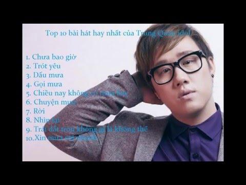 Top 10 bài hát hay nhất của Trung Quân idol - Chưa bao giờ . Trót yêu