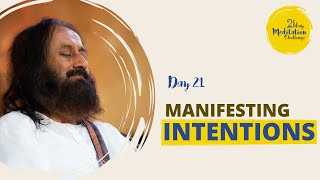 Manifesting Intentions | Day 21 of the 21 Day Meditation Challenge with Gurudev