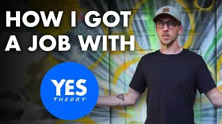 How I Landed A Dream Job (Yes Theory) And How I Got Into Film