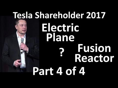 Elon Musk at Tesla Shareholder - Electric Plane? Fusion Reactor? - 2017-06-06 [Part 4 of 4]