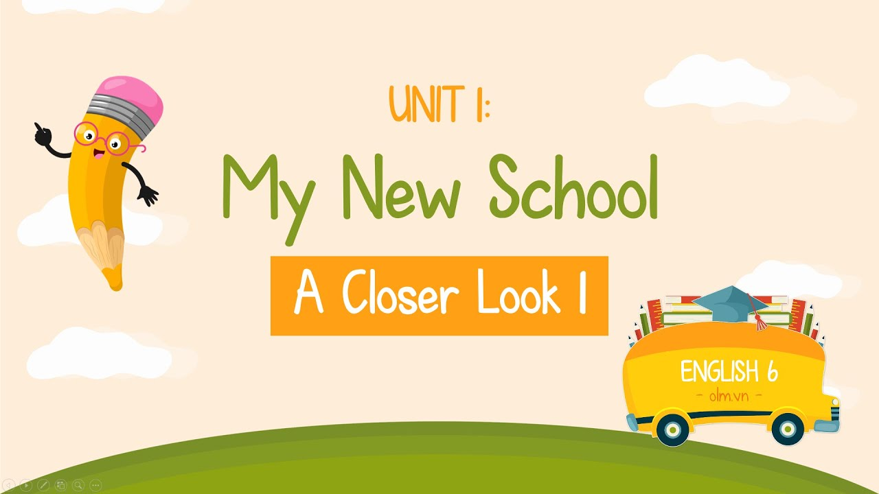 Unit 1: My new school - A closer look 1 - Tiếng Anh 6 mới [OLM.VN]