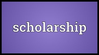 Scholarship Meaning