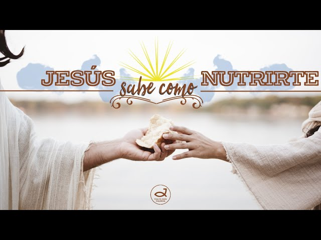 Jesús sabe cómo nutrirte | Pr. Benigno Sañudo