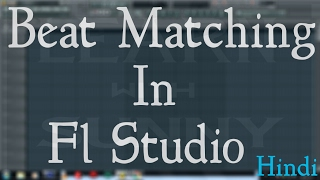 How To Match Beat Of Any Song In Fl Studio | Hindi Tutorial | Learn With Sunny