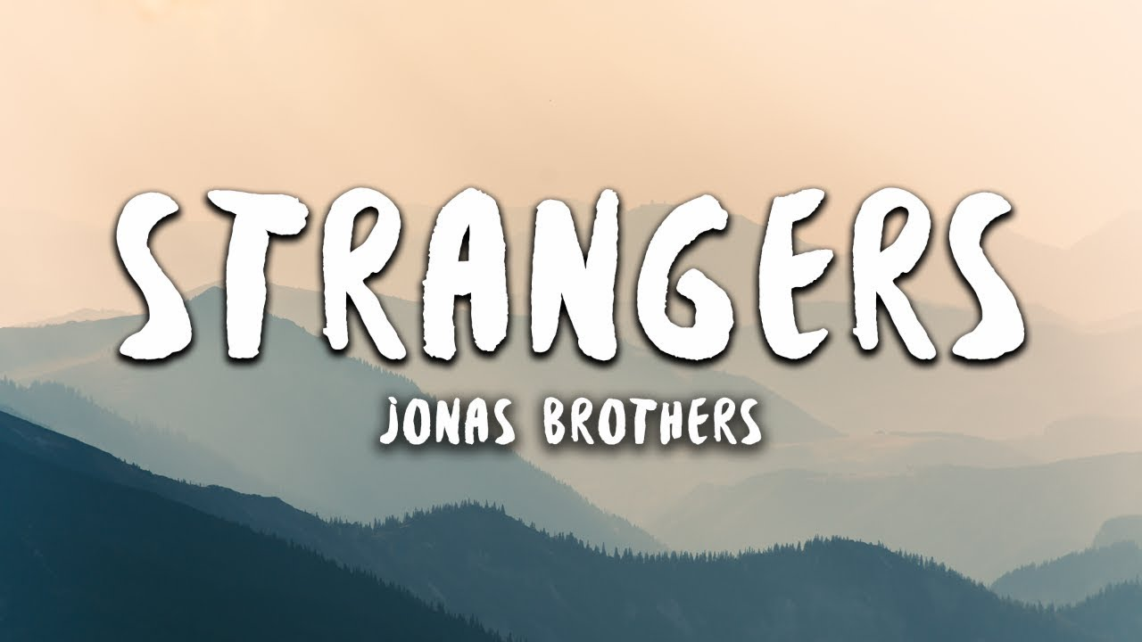 Jonas Brothers - Strangers (Lyrics)