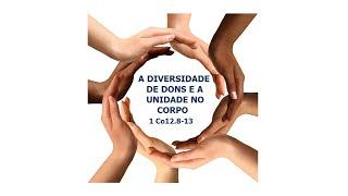 A DIVERSIDADE DE DONS E A UNIDADE NO CORPO 1Co12.8-13 Rev. Anatote Culto 04-07-2021