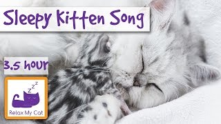 Sleepy Kitten Song! Calm Down Your Hyper Kitten with Relaxing Sleep Music for Kittens! Over 3 Hours!