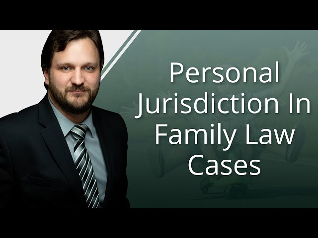 Personal Jurisdiction In Family Law Cases