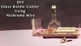 DIY Glass Bottle Cutter Using Nichrome Wire