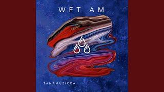 Wet Am