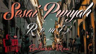 SESAI PUNYAH REMIX(Remix By Balinese Man)