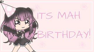 ITS MAH BIRTHDAY!!!!!!:D Gacha life