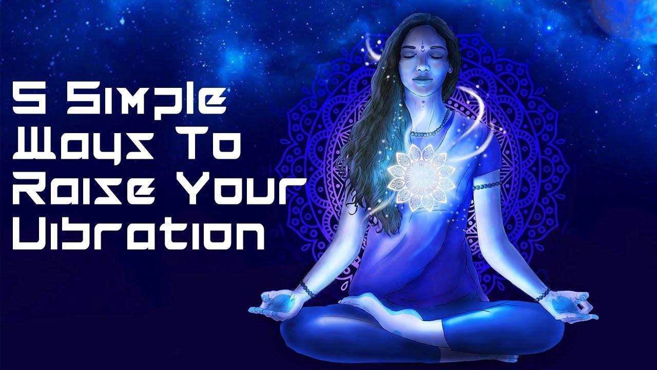 9 Simple Ways To Raise Your Vibration