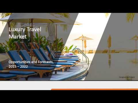 Luxury Travel Market Trends & Forecast up to 2022