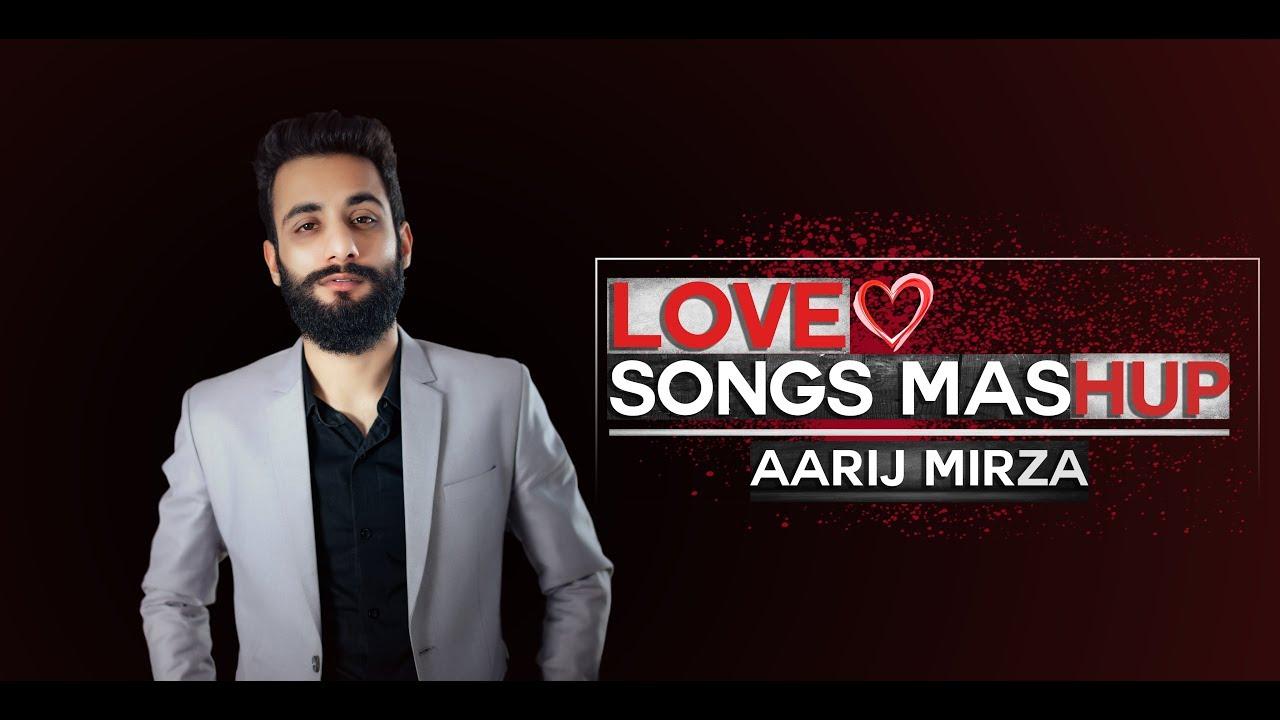 Love Songs Mashup | Aarij Mirza