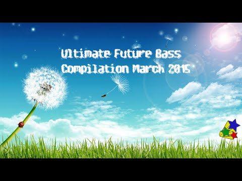 ULTIMATE 1 HOUR FUTURE BASS COMPILATION MARCH 2015 ヽ(⌐■_■)ノ♪♬