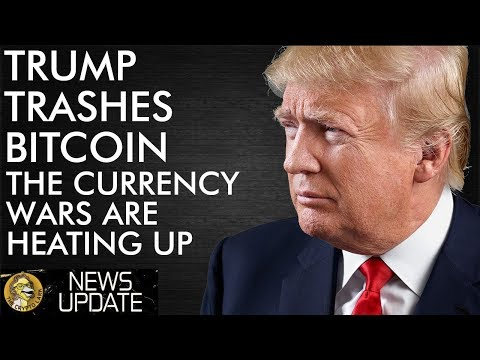 Trump Trashes Bitcoin - The Currency Wars Are Heating Up!