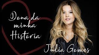 Baixar Júlia Gomes - Dona da Minha História [ Àudio Oficial ]