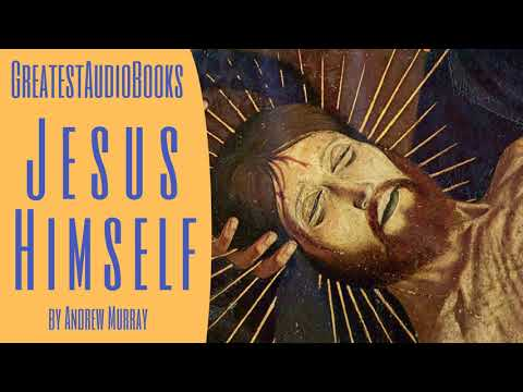 JESUS HIMSELF By Andrew Murray - FULL AudioBook 🎧📖 | Greatest🌟AudioBooks