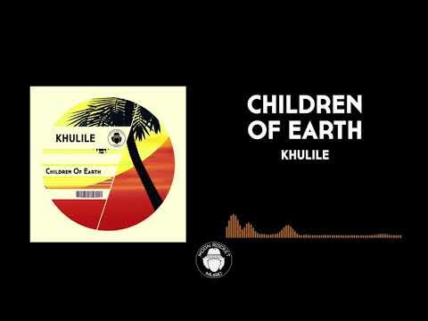 KHULILE _ Children Of Earth
