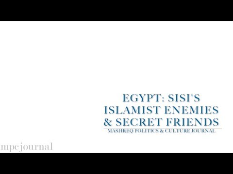 Egypt: Sisi's Islamist Enemies and Secret Friends