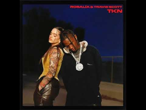 ROSALIA, Travis Scott – TKN (Travis Scott's verse only and extended)