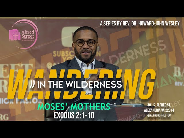 Moses' Mothers: Wandering In The Wilderness (Part 4) | Rev. Dr. Howard-John Wesley