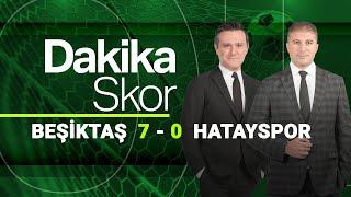 Dakika Skor | Lider Beşiktaş,  A. Hatayspor karşısında farklı kazandı  7 - 0