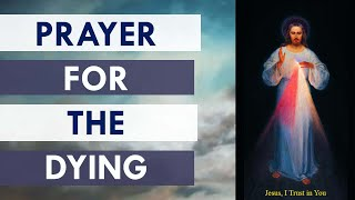 Prayer for the Dying- Help the suffering