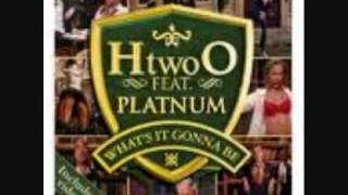 h20 ft platinum.whats it gonna be