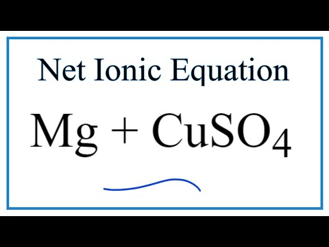 How To Write The Net Ionic Equation For Mg + CuSO4 = Cu + MgSO4