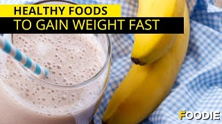 Healthy Foods That Will Make You Gain Weight Fast  The Foodie