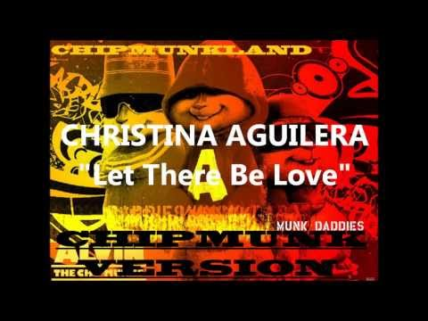 Christina Aguilera- Let There Be Love Chipmunk Version