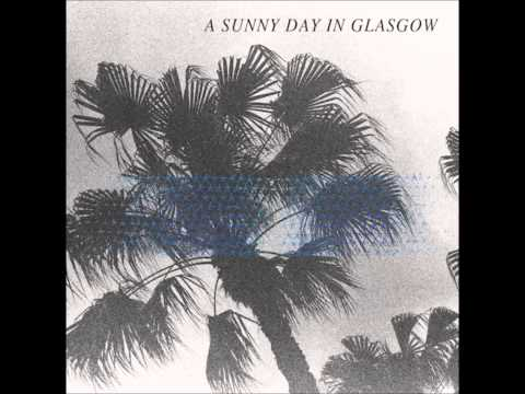 A Sunny Day in Glasgow - The Body, It Bends