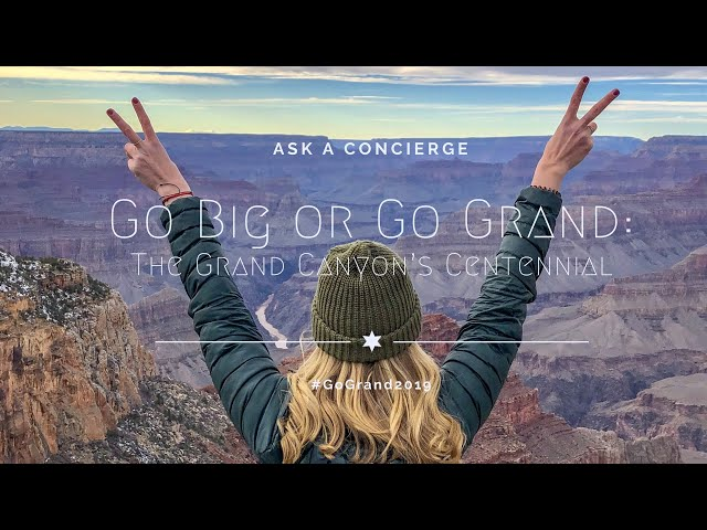 Go Big or Go Grand: The Grand Canyon's Centennial