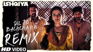 Dil To Bachcha Hai - Remix [Full Song] Ishqiya