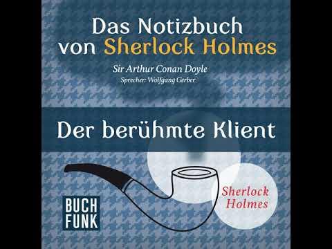 Arthur Conan Doyle - Sherlock Holmes - Das Notizbuch von Sherlock Holmes: Der berühmte Klient