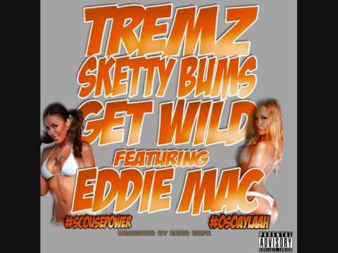 TREMZ - SKETTY BUMS GET WILD - FT. EDDIE MAC